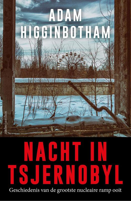 Boek: Nacht in Tsjernobyl, Adam Higginbotham